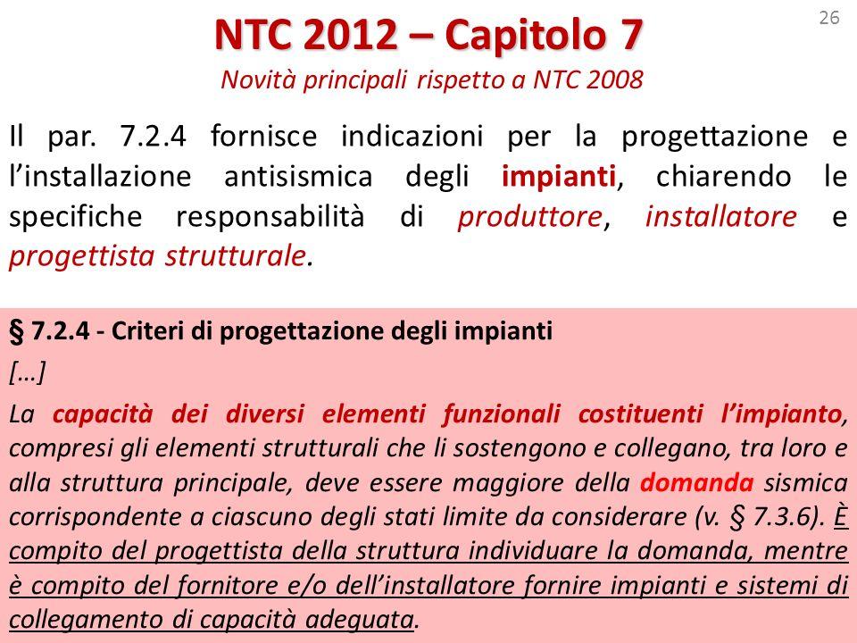 26 NTC 2012 – Capitolo 7 NTC 2012 – Capitolo 7 Novità principali rispetto a NTC 2008 § 7.2.4 - Criteri di progettazione degli impianti […] La capacità