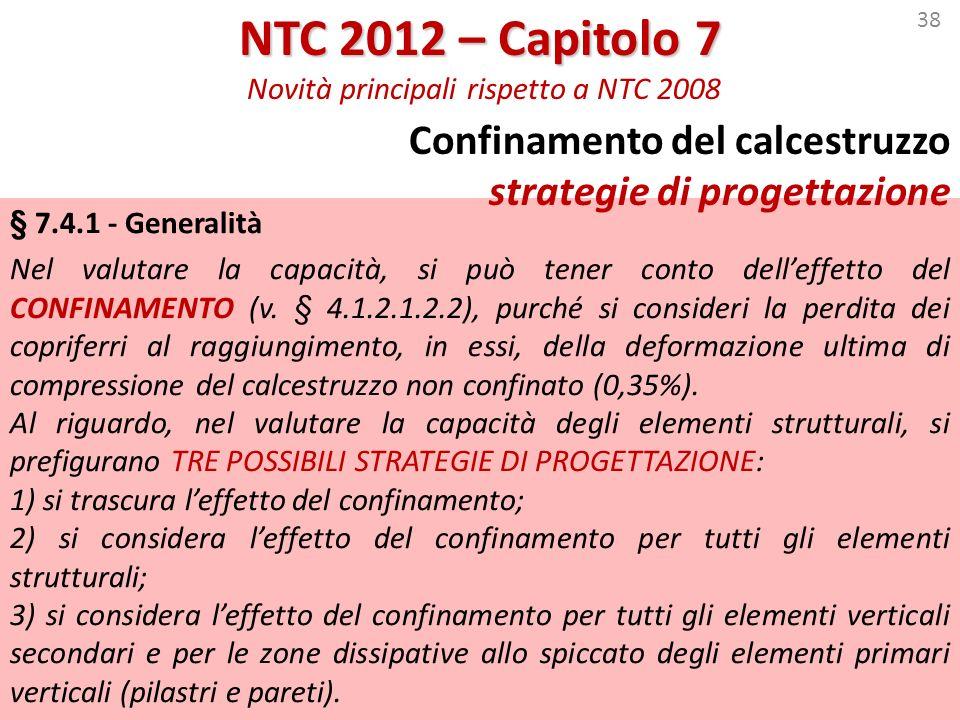 38 NTC 2012 – Capitolo 7 NTC 2012 – Capitolo 7 Novità principali rispetto a NTC 2008 § 7.4.1 - Generalità Nel valutare la capacità, si può tener conto