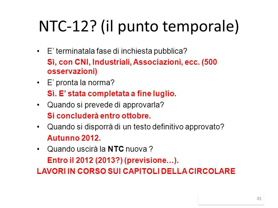 41 NTC-12? (il punto temporale) E terminatala fase di inchiesta pubblica? Sì, con CNI, Industriali, Associazioni, ecc. (500 osservazioni) E pronta la