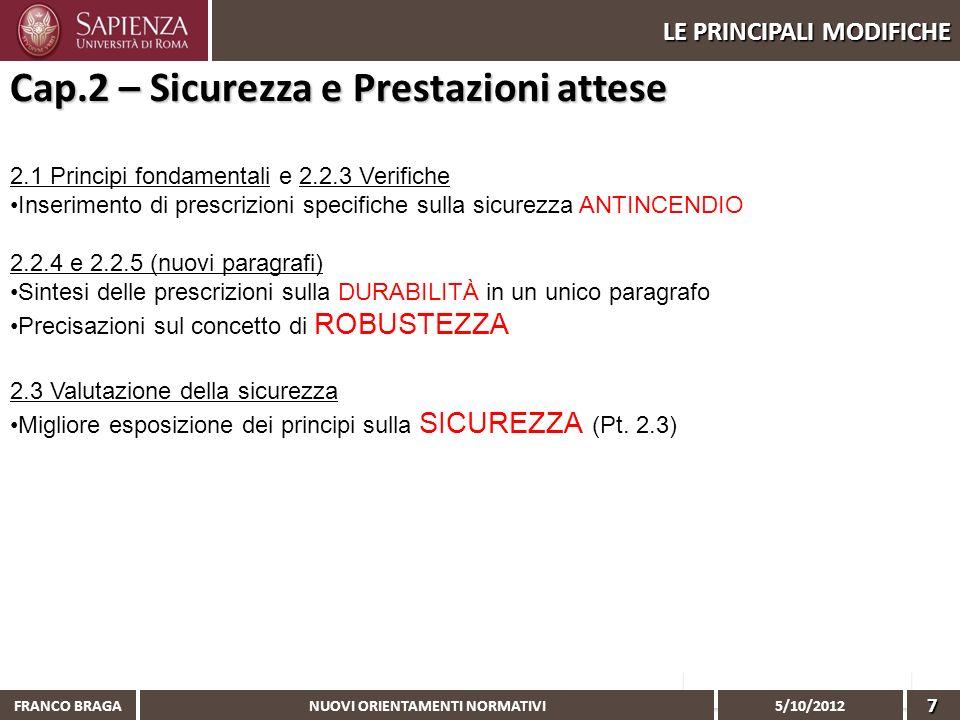 NUOVI ORIENTAMENTI NORMATIVI 5/10/2012 FRANCO BRAGA7 LE PRINCIPALI MODIFICHE 2.1 Principi fondamentali e 2.2.3 Verifiche Inserimento di prescrizioni s