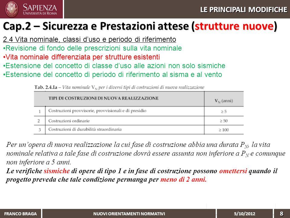 NUOVI ORIENTAMENTI NORMATIVI 5/10/2012 FRANCO BRAGA8 LE PRINCIPALI MODIFICHE 2.4 Vita nominale, classi duso e periodo di riferimento Revisione di fond