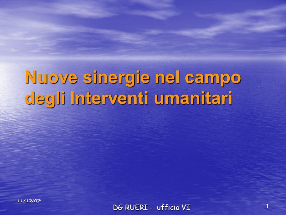 11/12/07 DG RUERI - ufficio VI 1 Nuove sinergie nel campo degli Interventi umanitari
