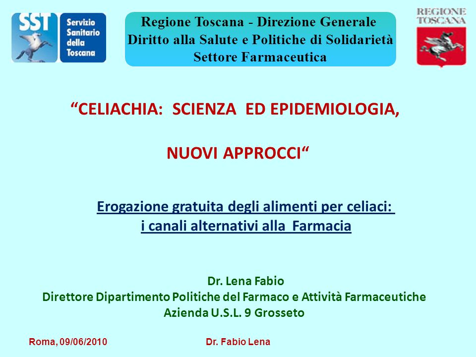 Roma, 09/06/2010 Dr. Fabio Lena Regione Toscana - Direzione Generale Diritto alla Salute e Politiche di Solidarietà Settore Farmaceutica Erogazione gr