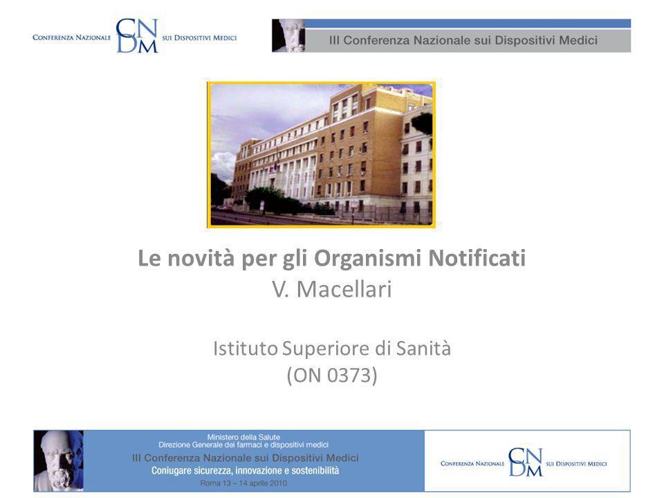 V. Macellari Dipartimento TESA - ISS Le novità per gli Organismi Notificati V. Macellari Istituto Superiore di Sanità (ON 0373)