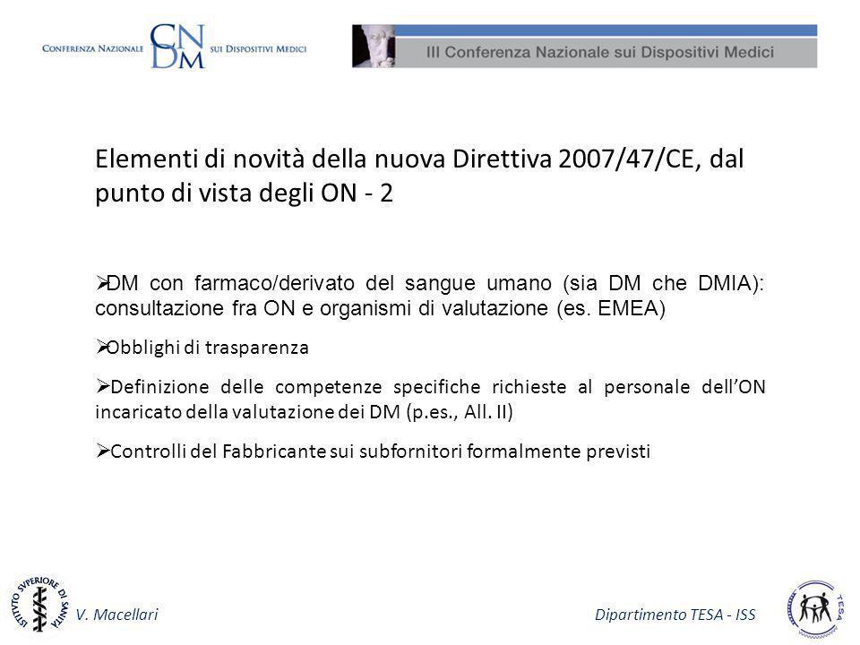 V. Macellari Dipartimento TESA - ISS Elementi di novità della nuova Direttiva 2007/47/CE, dal punto di vista degli ON - 2 DM con farmaco/derivato del