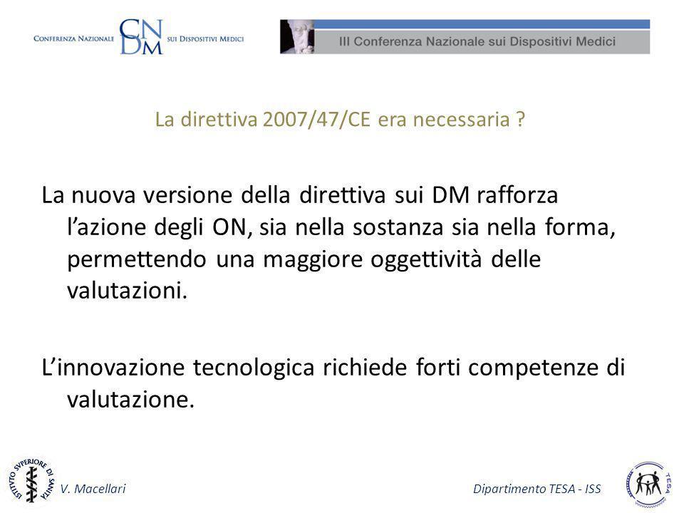 V. Macellari Dipartimento TESA - ISS La direttiva 2007/47/CE era necessaria ? La nuova versione della direttiva sui DM rafforza lazione degli ON, sia