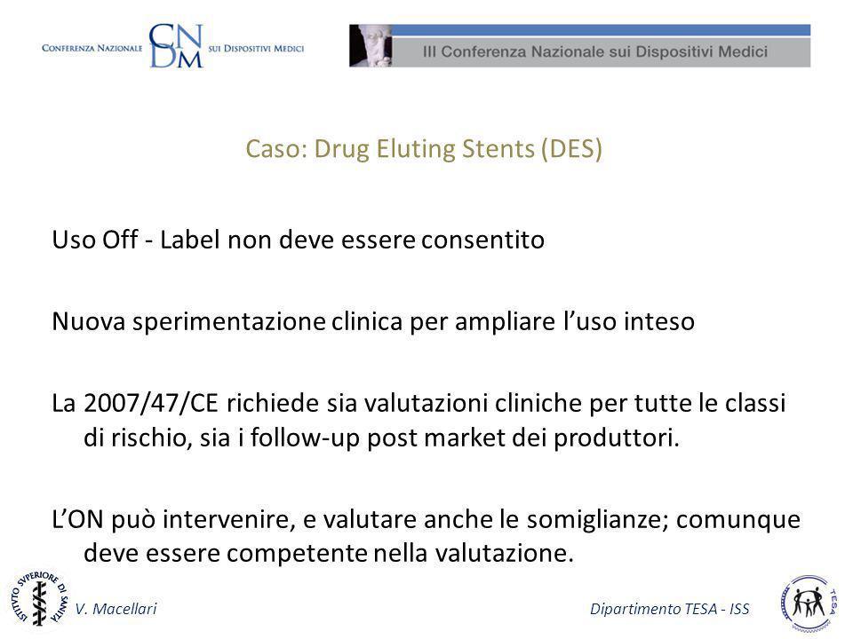 V. Macellari Dipartimento TESA - ISS Caso: Drug Eluting Stents (DES) Uso Off - Label non deve essere consentito Nuova sperimentazione clinica per ampl