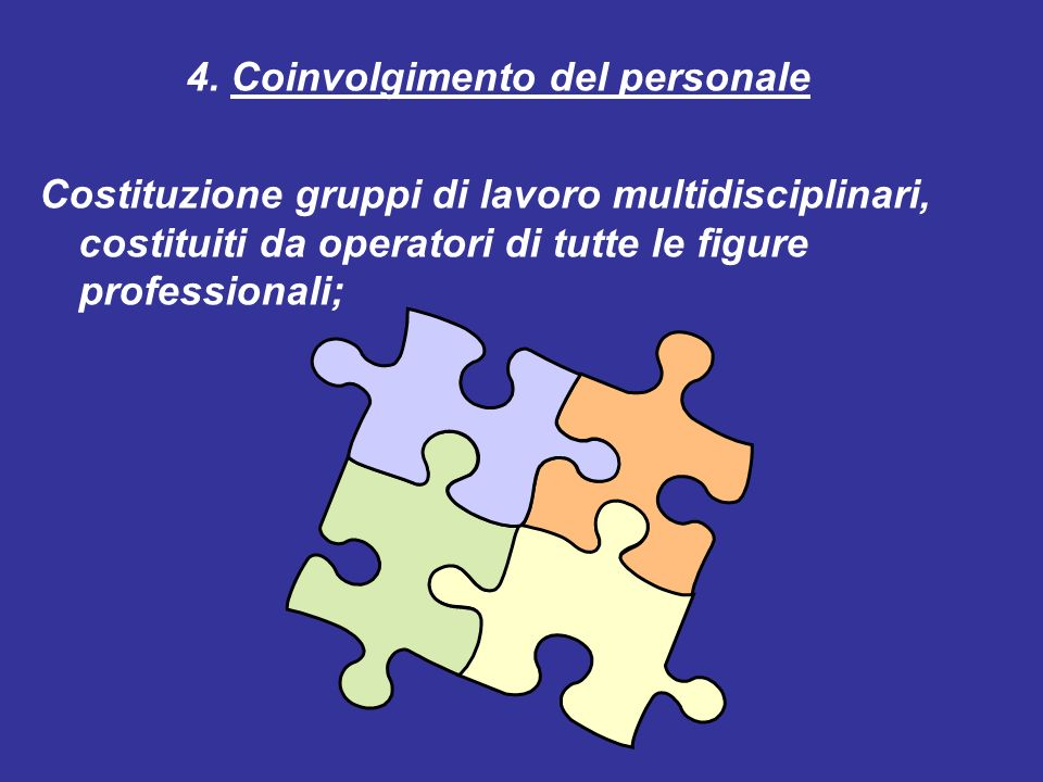 4. Coinvolgimento del personale Costituzione gruppi di lavoro multidisciplinari, costituiti da operatori di tutte le figure professionali;