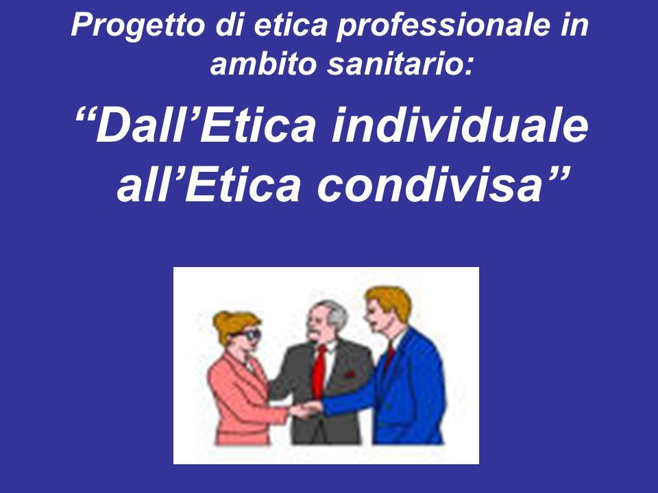 Progetto di etica professionale in ambito sanitario: DallEtica individuale allEtica condivisa