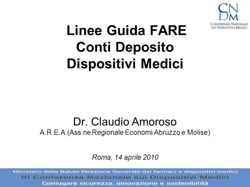 Linee Guida FARE Conti Deposito Dispositivi Medici Dr. Claudio Amoroso A.R.E.A.(Ass.ne Regionale Economi Abruzzo e Molise) Roma, 14 aprile 2010