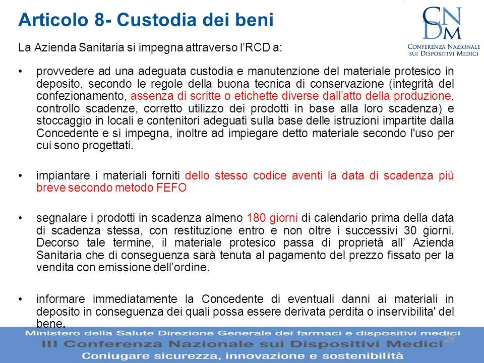 28 Articolo 8- Custodia dei beni La Azienda Sanitaria si impegna attraverso lRCD a: provvedere ad una adeguata custodia e manutenzione del materiale p