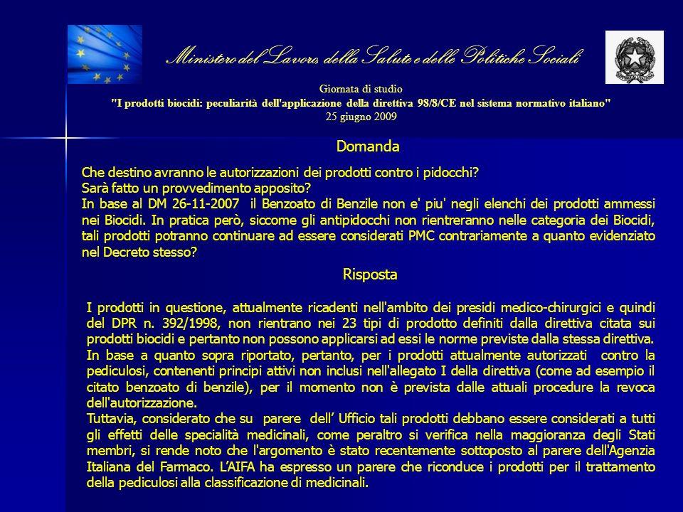 Ministero del Lavoro, della Salute e delle Politiche Sociali Giornata di studio I prodotti biocidi: peculiarità dell applicazione della direttiva 98/8/CE nel sistema normativo italiano 25 giugno 2009 Domanda Che destino avranno le autorizzazioni dei prodotti contro i pidocchi.