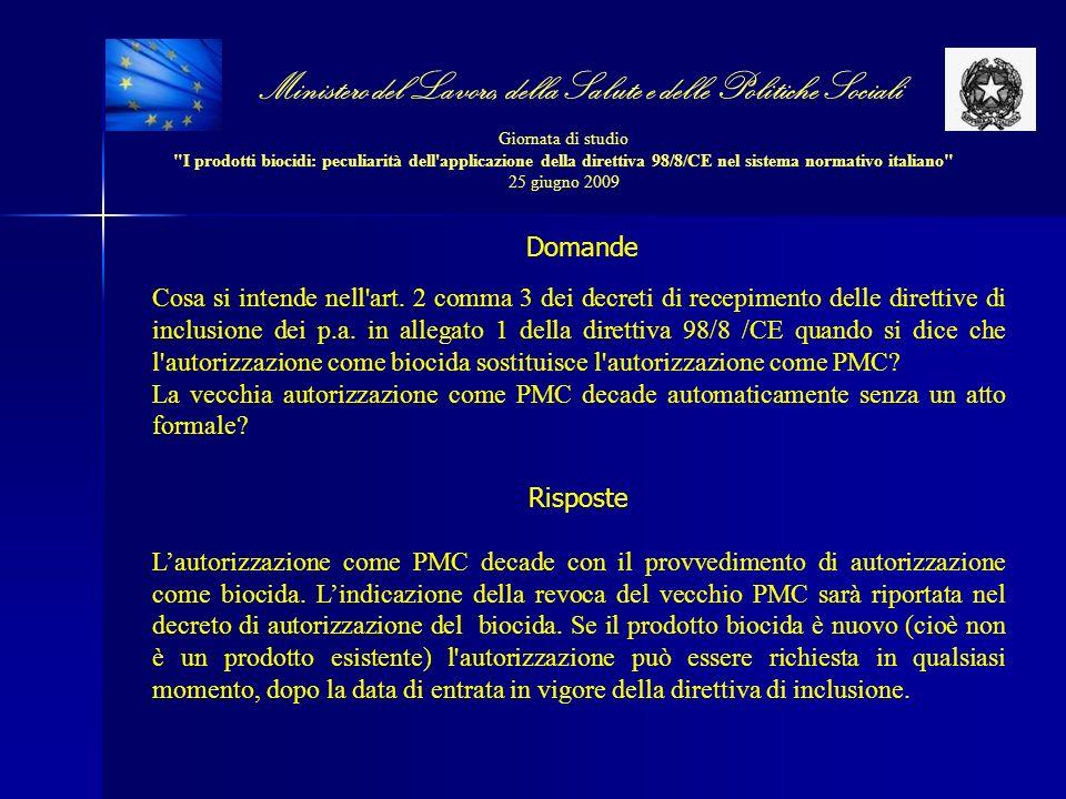 Ministero del Lavoro, della Salute e delle Politiche Sociali Giornata di studio I prodotti biocidi: peculiarità dell applicazione della direttiva 98/8/CE nel sistema normativo italiano 25 giugno 2009 Cosa si intende nell art.