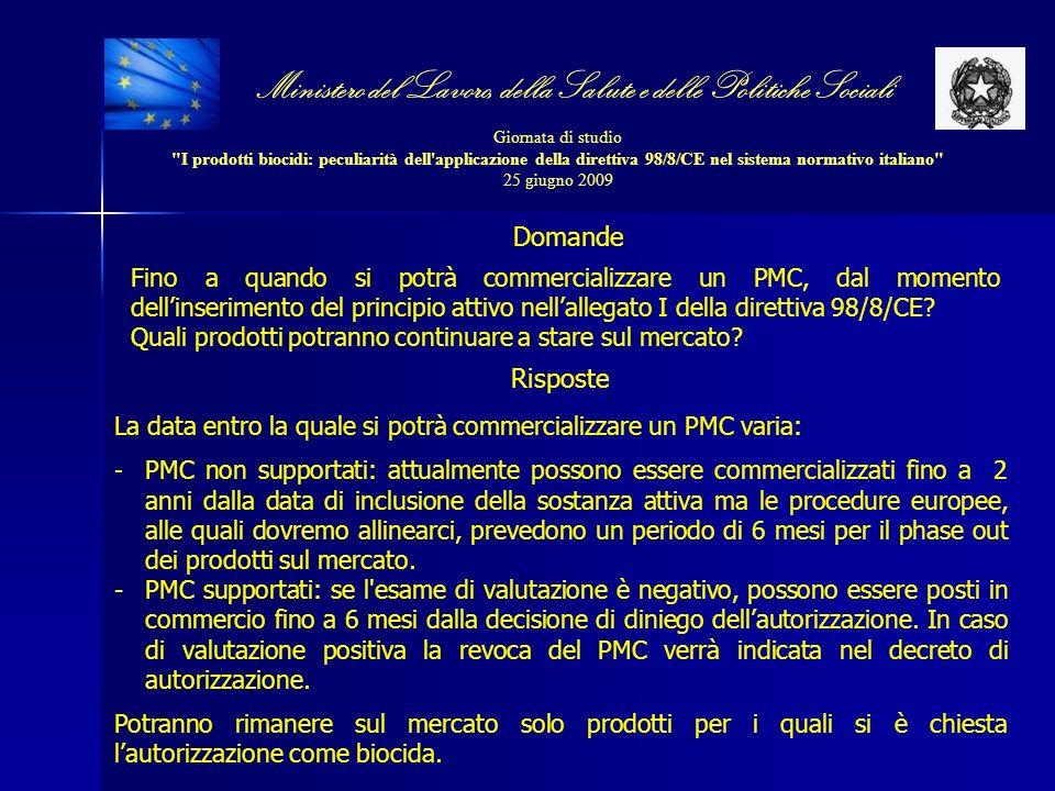 Ministero del Lavoro, della Salute e delle Politiche Sociali Giornata di studio I prodotti biocidi: peculiarità dell applicazione della direttiva 98/8/CE nel sistema normativo italiano 25 giugno 2009 Fino a quando si potrà commercializzare un PMC, dal momento dellinserimento del principio attivo nellallegato I della direttiva 98/8/CE.