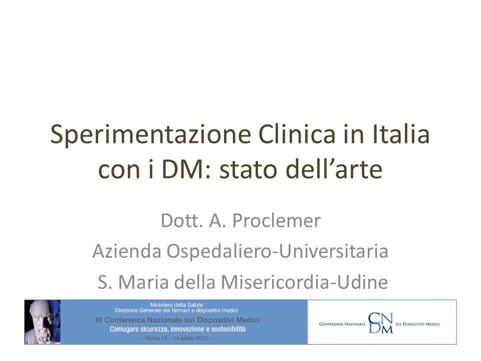 Sperimentazione Clinica in Italia con i DM: stato dellarte Dott. A. Proclemer Azienda Ospedaliero-Universitaria S. Maria della Misericordia-Udine