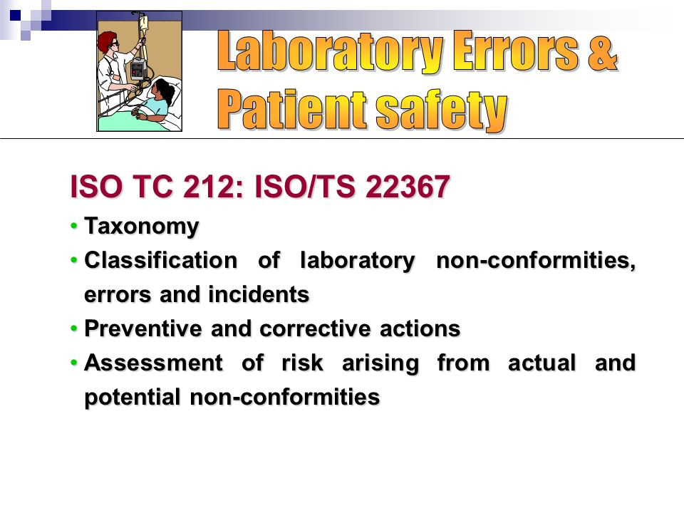 ISO TC 212: ISO/TS 22367 TaxonomyTaxonomy Classification of laboratory non-conformities, errors and incidentsClassification of laboratory non-conformi