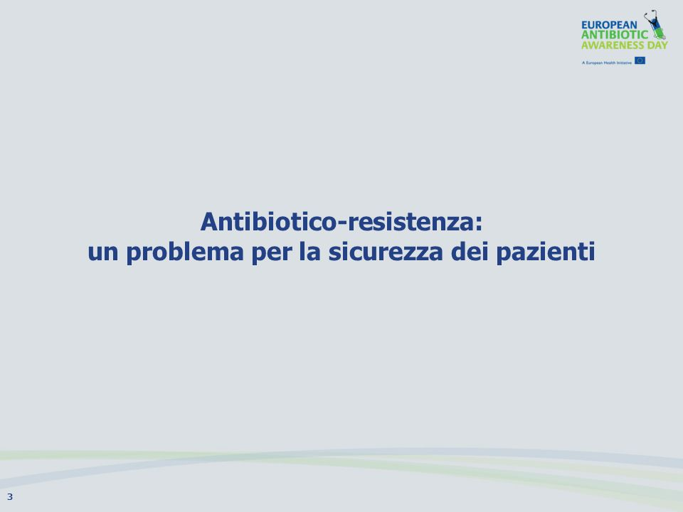 Antibiotico-resistenza: un problema per il presente e per il futuro Il fenomeno dellantibiotico-resistenza è un serio problema di sanità pubblica, in crescita: i batteri antibiotico-resistenti sono diventati un problema quotidiano negli ospedali di tutta Europa.
