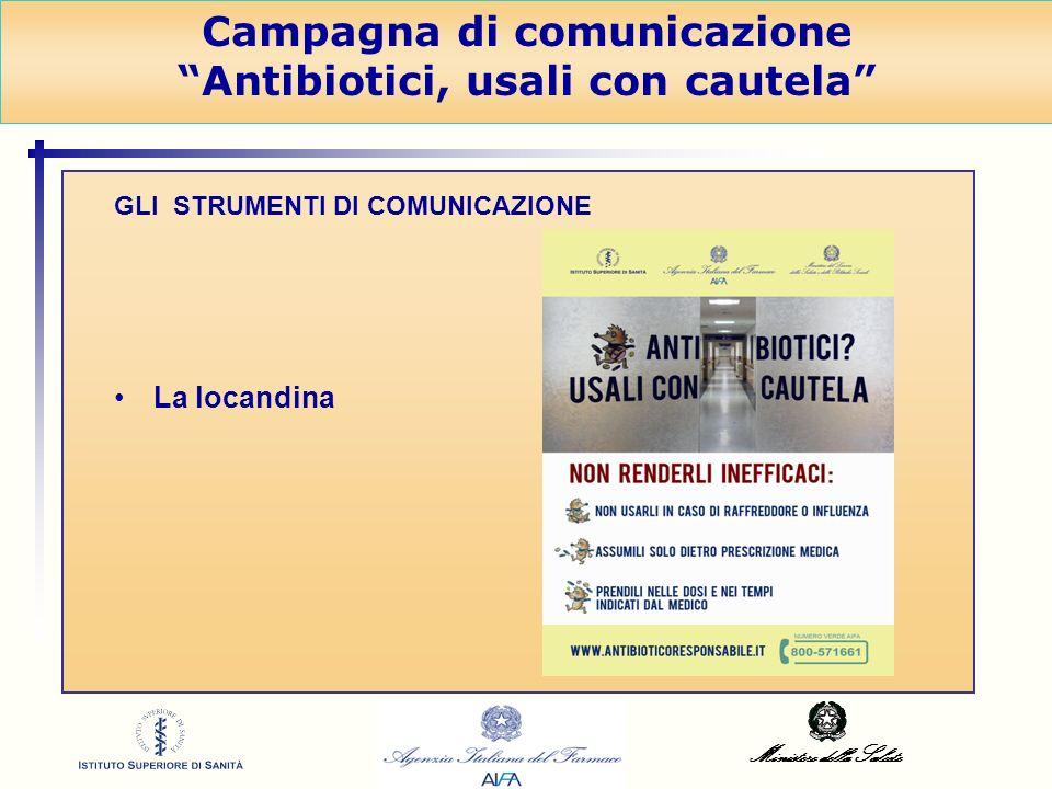 Ministero della Salute Campagna di comunicazione Antibiotici, usali con cautela GLI STRUMENTI DI COMUNICAZIONE La locandina