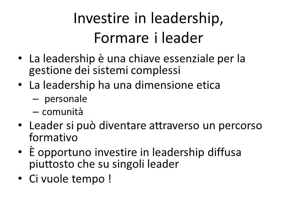 Investire in leadership, Formare i leader La leadership è una chiave essenziale per la gestione dei sistemi complessi La leadership ha una dimensione