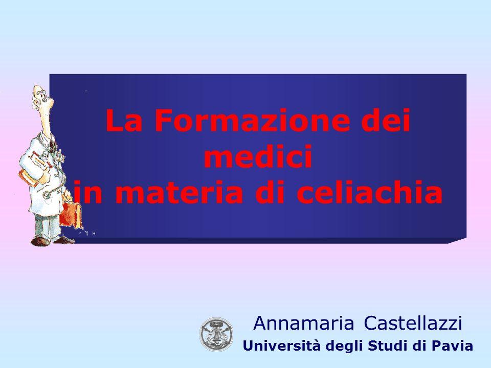 La Formazione dei medici in materia di celiachia Annamaria Castellazzi Università degli Studi di Pavia