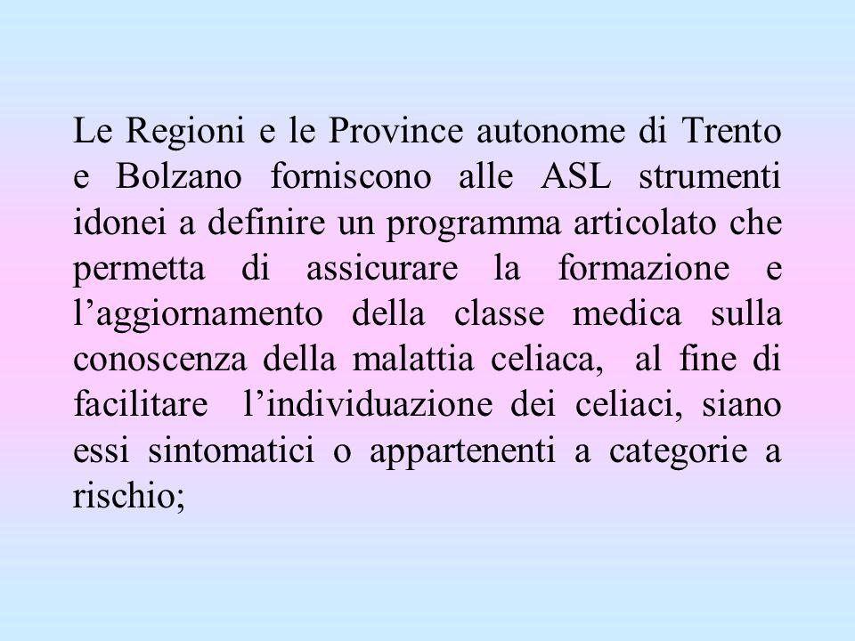 Le Regioni e le Province autonome di Trento e Bolzano forniscono alle ASL strumenti idonei a definire un programma articolato che permetta di assicura