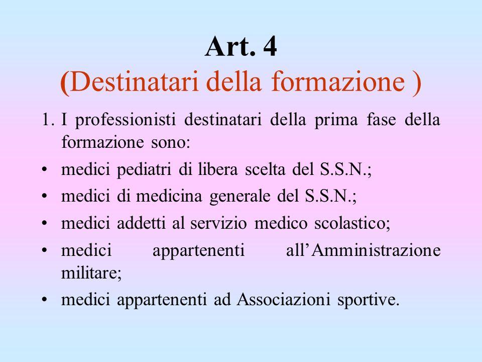 Art. 4 (Destinatari della formazione ) 1.I professionisti destinatari della prima fase della formazione sono: medici pediatri di libera scelta del S.S