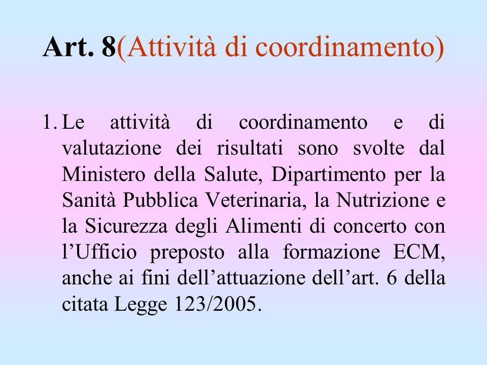 Art. 8(Attività di coordinamento) 1.Le attività di coordinamento e di valutazione dei risultati sono svolte dal Ministero della Salute, Dipartimento p