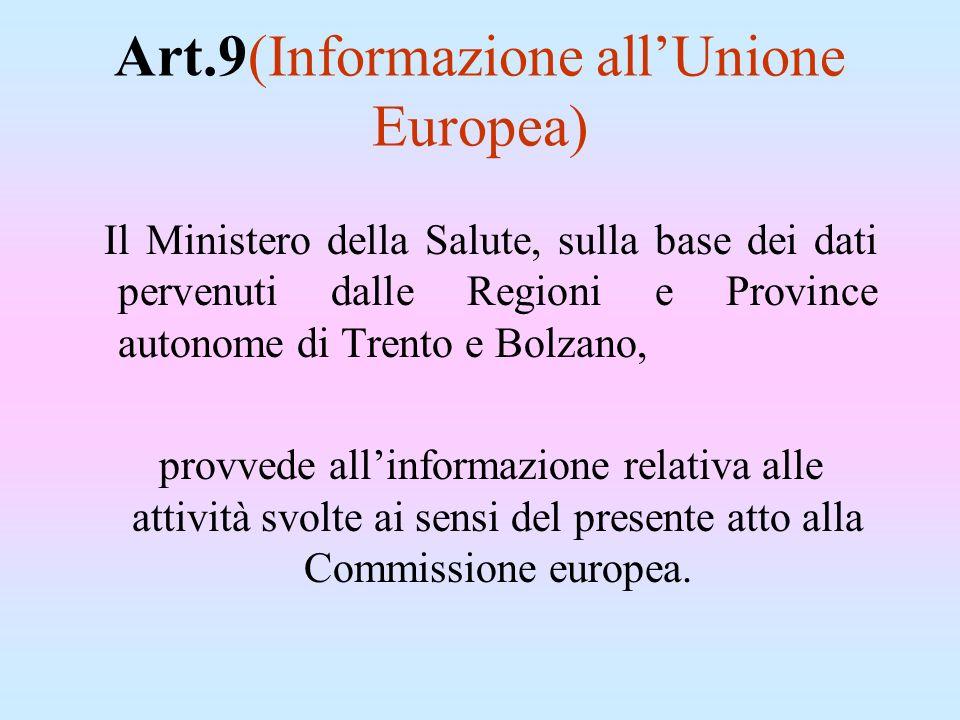 Art.9(Informazione allUnione Europea) Il Ministero della Salute, sulla base dei dati pervenuti dalle Regioni e Province autonome di Trento e Bolzano,