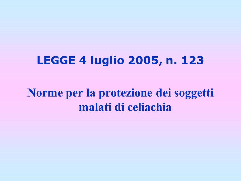 LEGGE 4 luglio 2005, n. 123 Norme per la protezione dei soggetti malati di celiachia