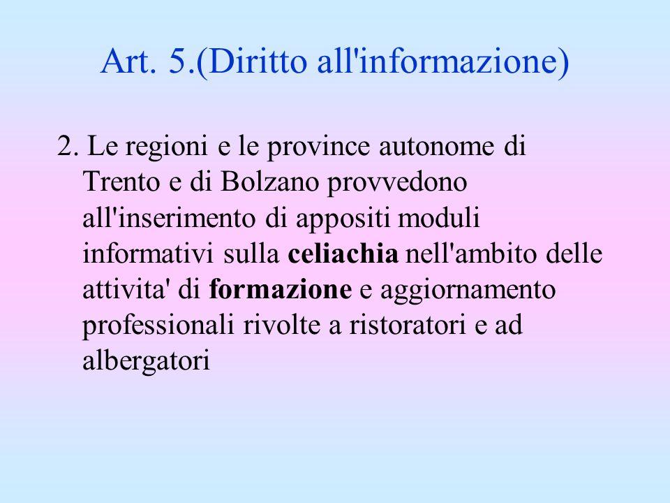 Art. 5.(Diritto all'informazione) 2. Le regioni e le province autonome di Trento e di Bolzano provvedono all'inserimento di appositi moduli informativ