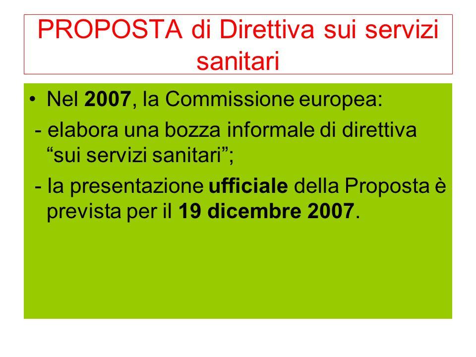 PROPOSTA di Direttiva sui servizi sanitari Nel 2007, la Commissione europea: - elabora una bozza informale di direttiva sui servizi sanitari; - la presentazione ufficiale della Proposta è prevista per il 19 dicembre 2007.