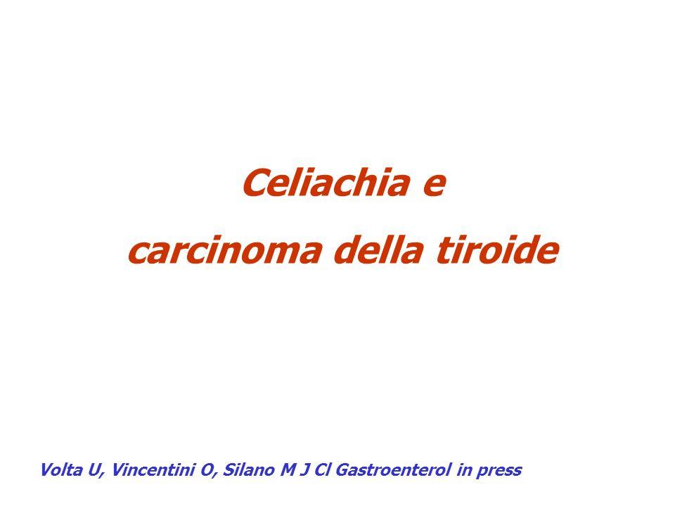Celiachia e carcinoma della tiroide Volta U, Vincentini O, Silano M J Cl Gastroenterol in press