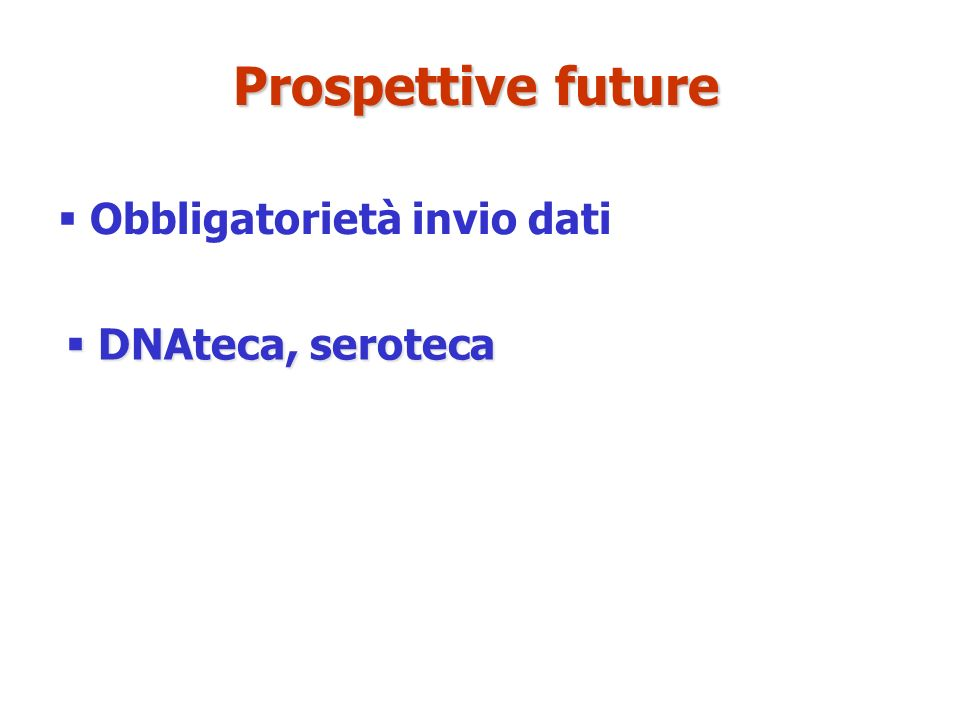 Obbligatorietà invio dati Prospettive future DNAteca, seroteca DNAteca, seroteca