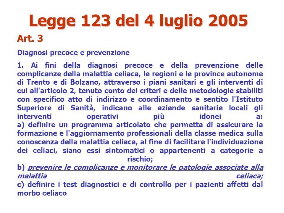 Art. 3 Diagnosi precoce e prevenzione 1. Ai fini della diagnosi precoce e della prevenzione delle complicanze della malattia celiaca, le regioni e le