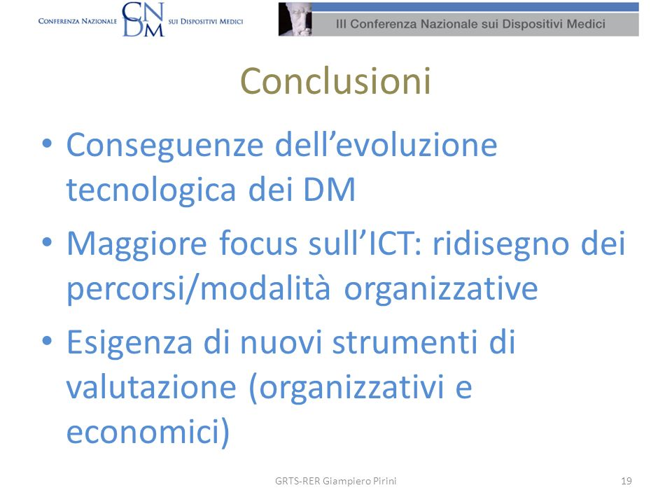 Conclusioni Conseguenze dellevoluzione tecnologica dei DM Maggiore focus sullICT: ridisegno dei percorsi/modalità organizzative Esigenza di nuovi stru