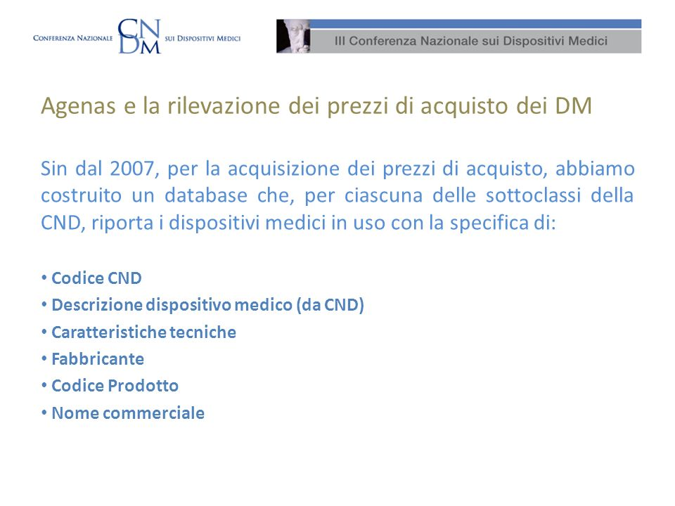 Agenas e la rilevazione dei prezzi di acquisto dei DM Sin dal 2007, per la acquisizione dei prezzi di acquisto, abbiamo costruito un database che, per