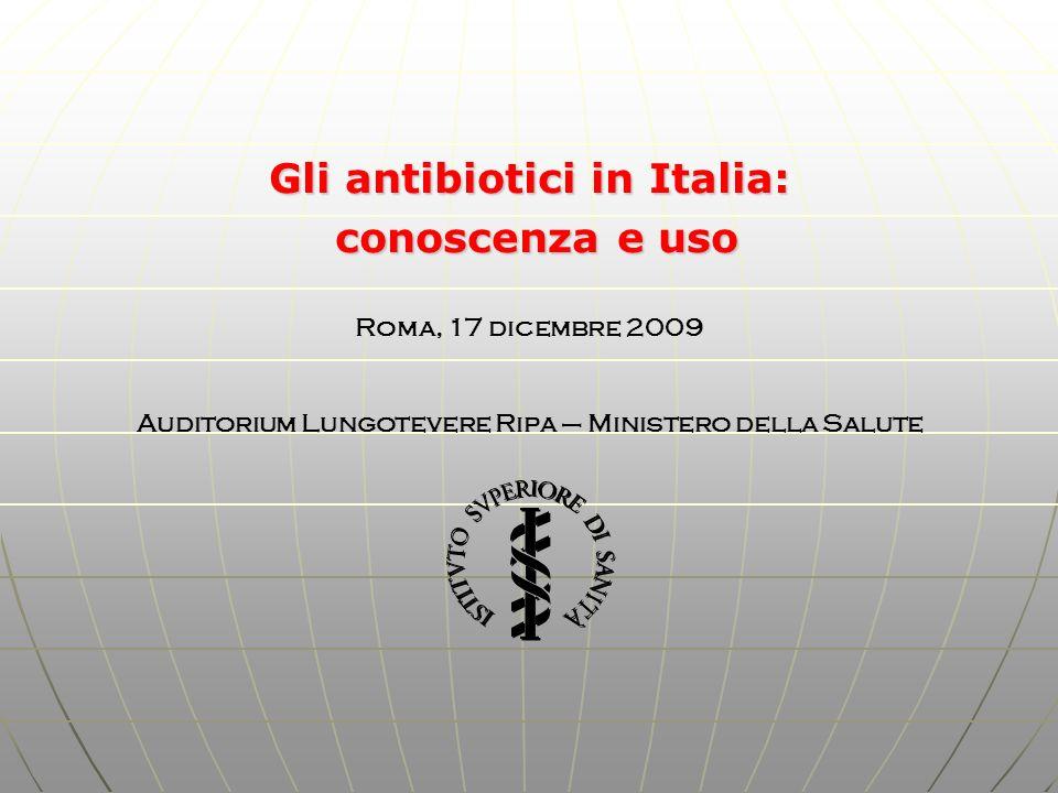 Gli antibiotici in Italia: conoscenza e uso conoscenza e uso Roma, 17 dicembre 2009 Auditorium Lungotevere Ripa – Ministero della Salute