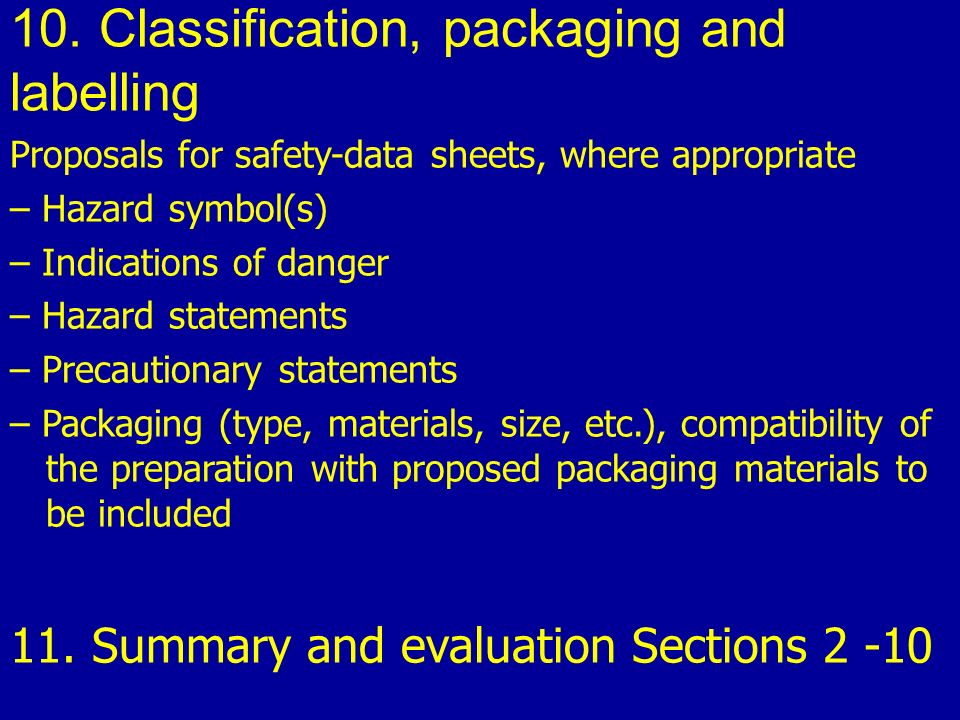 10. Classification, packaging and labelling Proposals for safety-data sheets, where appropriate – Hazard symbol(s) – Indications of danger – Hazard st