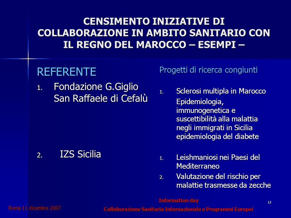 Information day Collaborazione Sanitaria Internazionale e Programmi Europei Roma 11 dicembre 2007 13 CENSIMENTO INIZIATIVE DI COLLABORAZIONE IN AMBITO SANITARIO CON IL REGNO DEL MAROCCO – ESEMPI – REFERENTE 1.