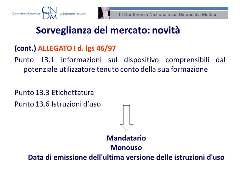 Sorveglianza del mercato: novità (cont.) ALLEGATO I d. lgs 46/97 Punto 13.1 informazioni sul dispositivo comprensibili dal potenziale utilizzatore ten
