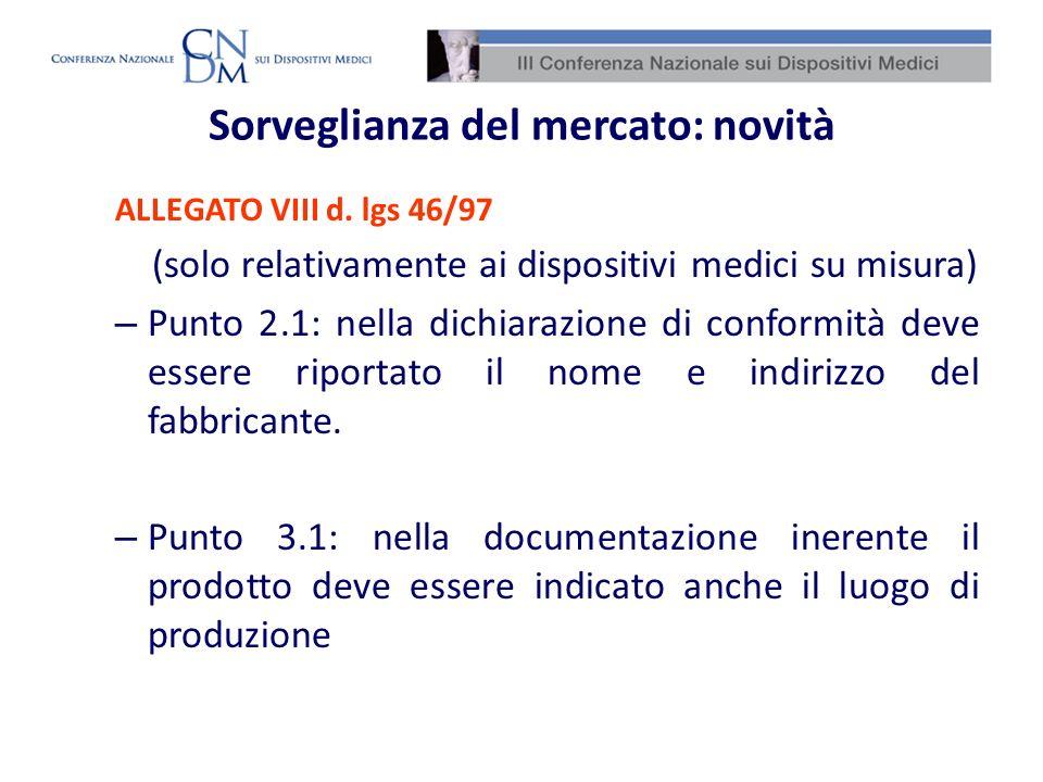 Sorveglianza del mercato: novità ALLEGATO VIII d. lgs 46/97 (solo relativamente ai dispositivi medici su misura) – Punto 2.1: nella dichiarazione di c
