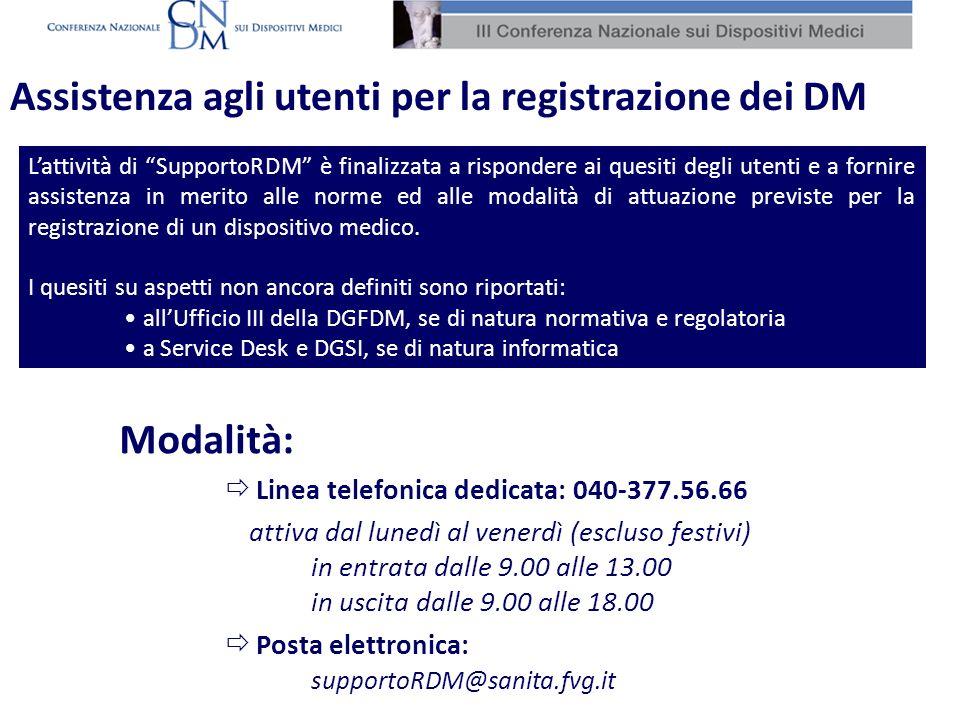 Assistenza agli utenti per la registrazione dei dispositivi Assistenza agli utenti per la modifica dei dati aziendali Verifica delle schede di registrazione Contributo alla DGFDM ed alla DGSI per laggiornamento della procedura sulla base delle risultanze dellattività di assistenza agli utenti Supporto alla CUD ed alla DGFDM sugli aspetti classificatori (CND/GMDN) e per la produzione di strumenti di supporto operativo (definizioni/glossario) Attività: Supporto RDM Supporto alla CUD ed alla DGFDM sugli aspetti classificatori (CND/GMDN) e per la produzione di strumenti di supporto operativo (definizioni/glossario)