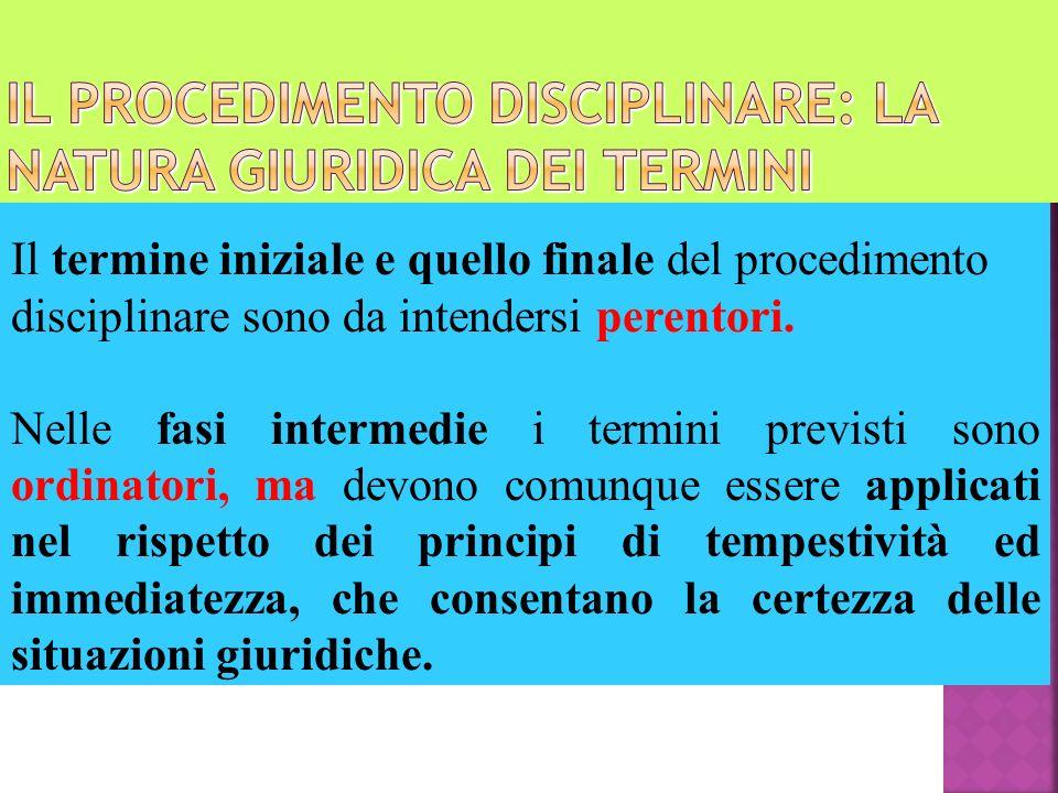 Il termine iniziale e quello finale del procedimento disciplinare sono da intendersi perentori. Nelle fasi intermedie i termini previsti sono ordinato