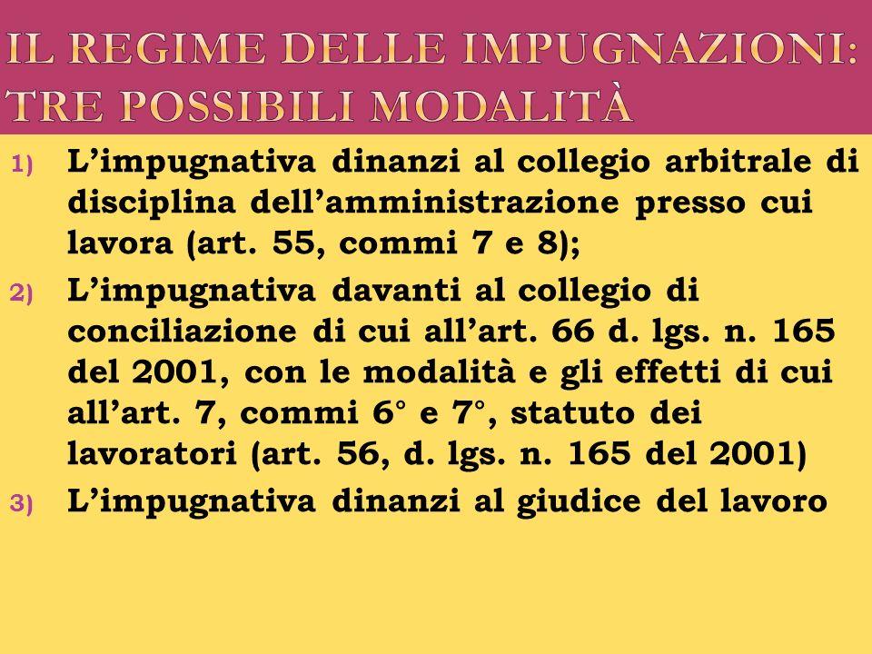 1) Limpugnativa dinanzi al collegio arbitrale di disciplina dellamministrazione presso cui lavora (art. 55, commi 7 e 8); 2) Limpugnativa davanti al c