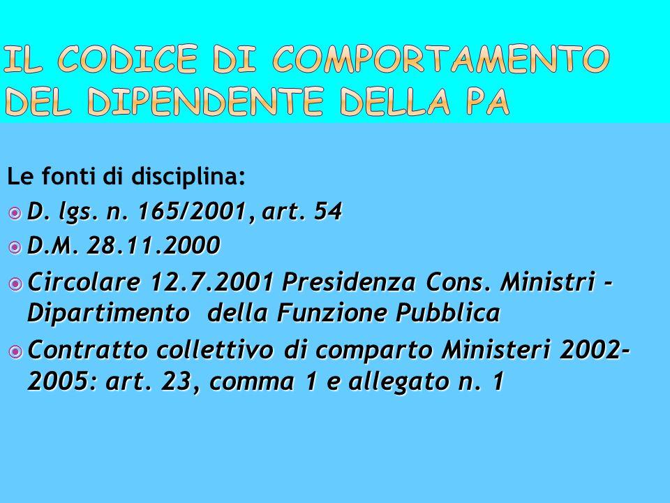 Le fonti di disciplina: D. lgs. n. 165/2001, art. 54 D. lgs. n. 165/2001, art. 54 D.M. 28.11.2000 D.M. 28.11.2000 Circolare 12.7.2001 Presidenza Cons.