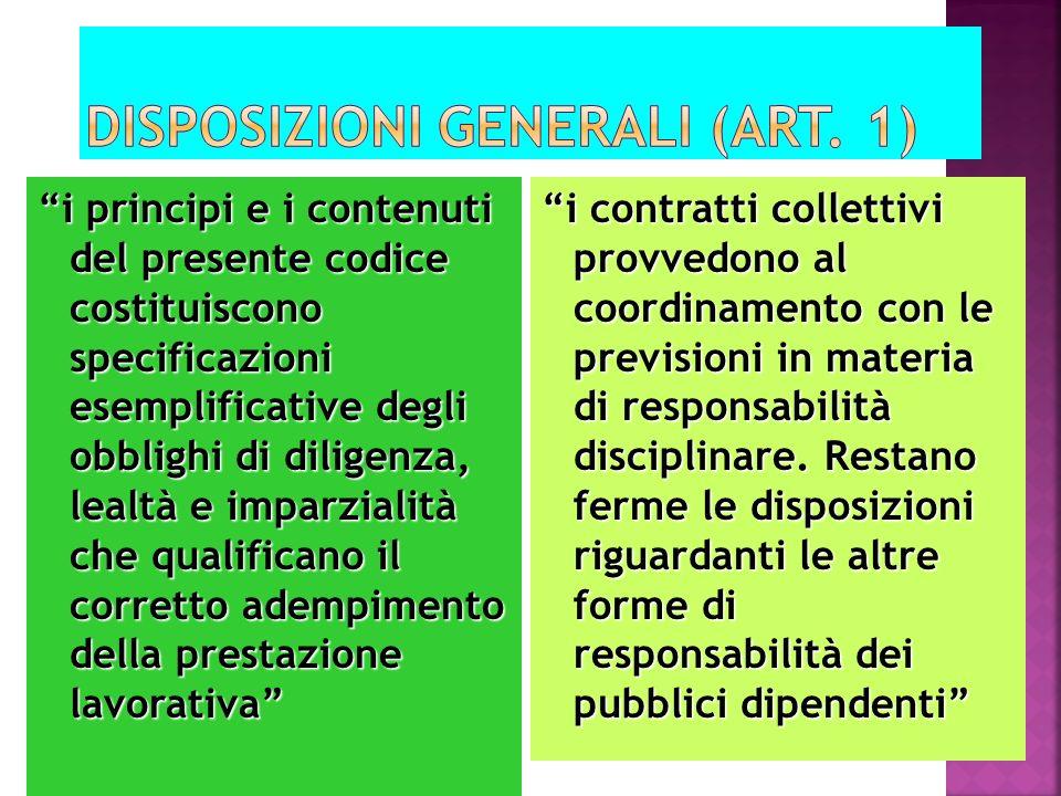 i principi e i contenuti del presente codice costituiscono specificazioni esemplificative degli obblighi di diligenza, lealtà e imparzialità che quali