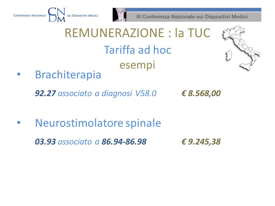 REMUNERAZIONE : la TUC Tariffa ad hoc esempi Brachiterapia 92.27 associato a diagnosi V58.0 8.568,00 Neurostimolatore spinale 03.93 associato a 86.94-