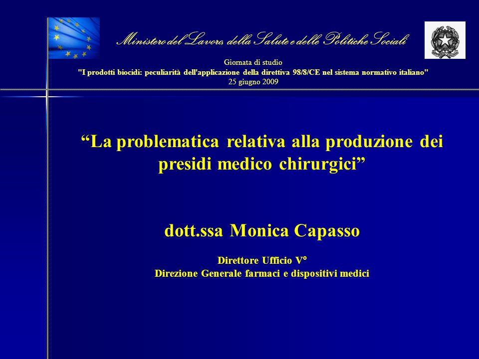 La problematica relativa alla produzione dei presidi medico chirurgici dott.ssa Monica Capasso Direttore Ufficio V° Direzione Generale farmaci e dispo