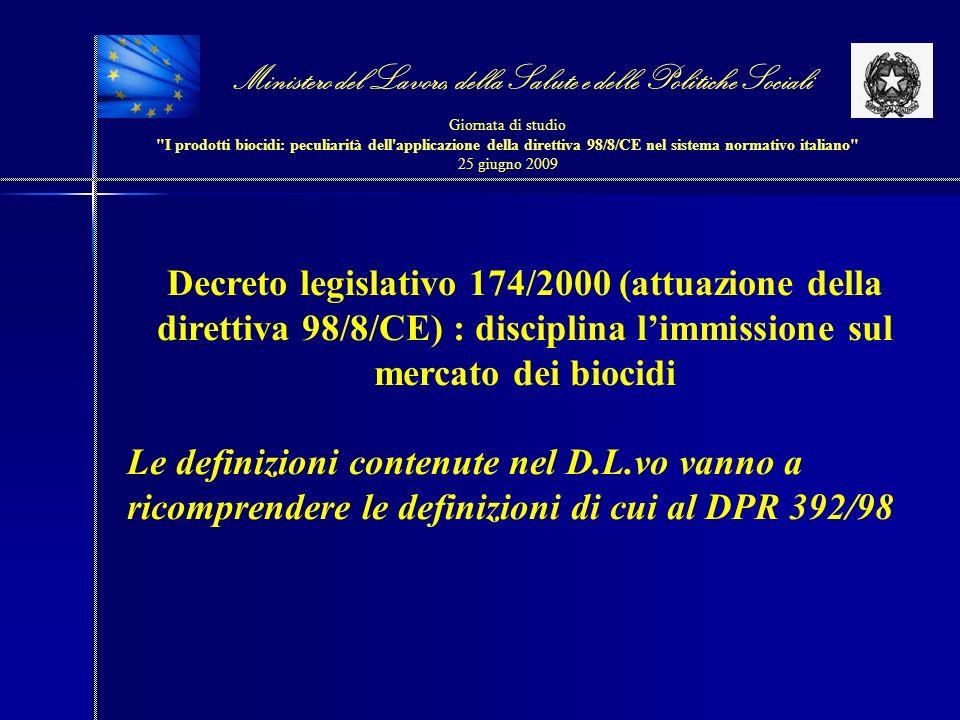 Decreto legislativo 174/2000 (attuazione della direttiva 98/8/CE) : disciplina limmissione sul mercato dei biocidi Le definizioni contenute nel D.L.vo vanno a ricomprendere le definizioni di cui al DPR 392/98 Ministero del Lavoro, della Salute e delle Politiche Sociali Giornata di studio I prodotti biocidi: peculiarità dell applicazione della direttiva 98/8/CE nel sistema normativo italiano 25 giugno 2009