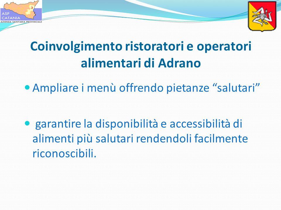 Coinvolgimento ristoratori e operatori alimentari di Adrano Ampliare i menù offrendo pietanze salutari garantire la disponibilità e accessibilità di a